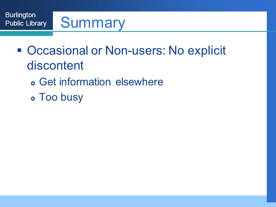 Burlington Public Library Summary Occasional or Non-users: No explicit discontent Get information elsewhere Too busy