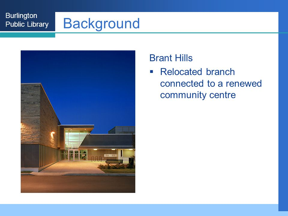 Burlington Public Library Background Brant Hills Relocated branch connected to a renewed community centre