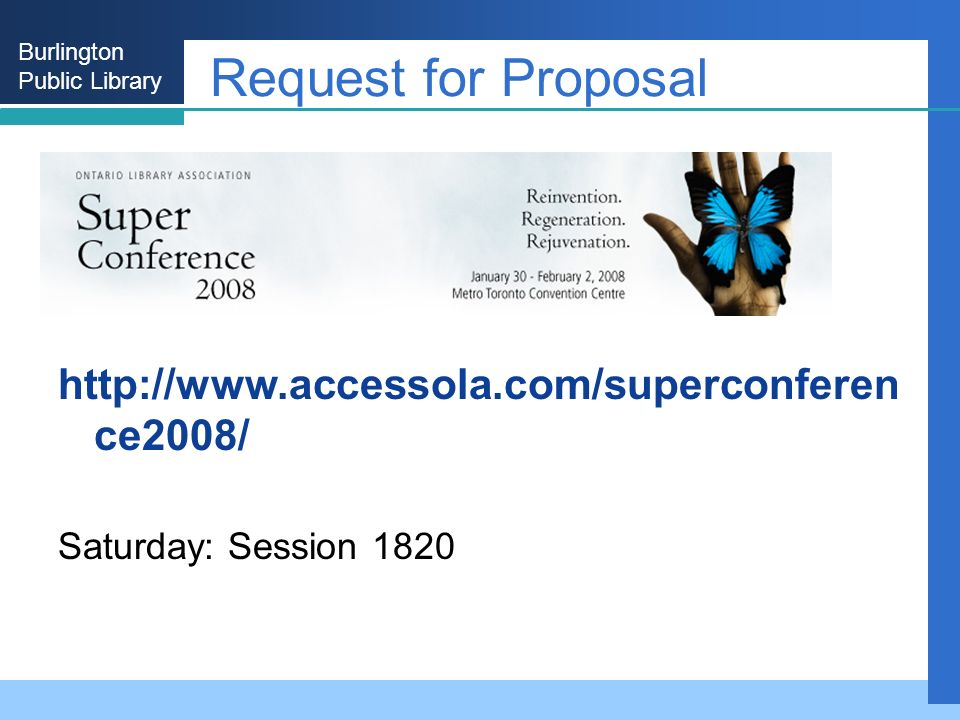 Burlington Public Library Request for Proposal http://www.accessola.com/superconferen ce2008/ Saturday: Session 1820