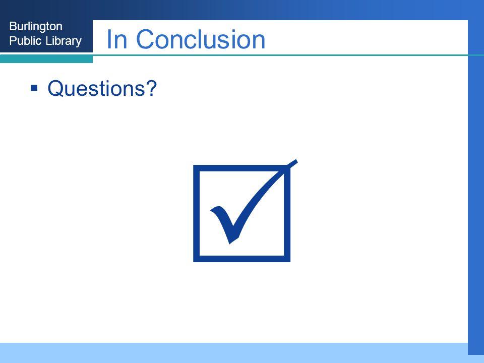 Burlington Public Library In Conclusion Questions