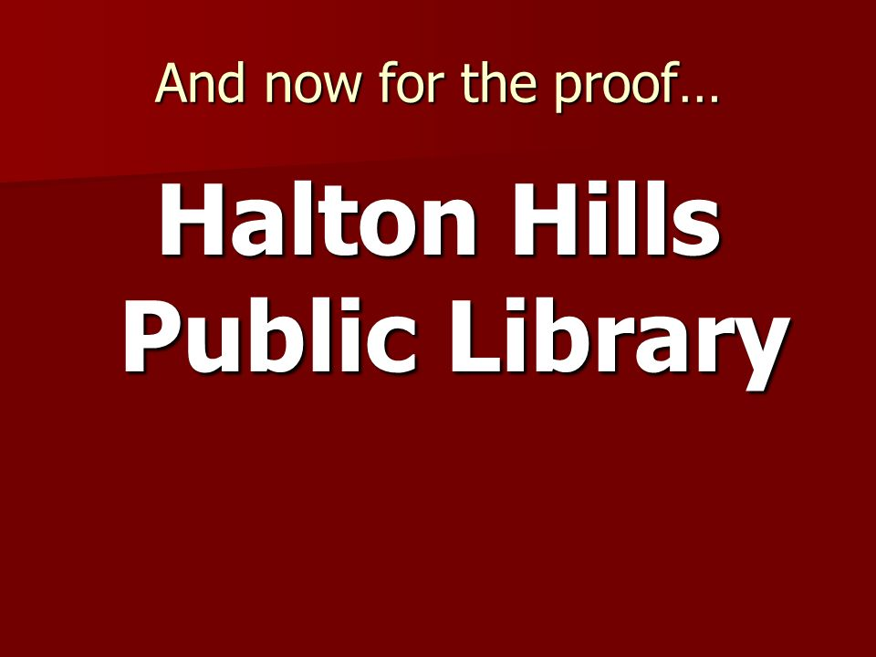 And now for the proof… Halton Hills Public Library