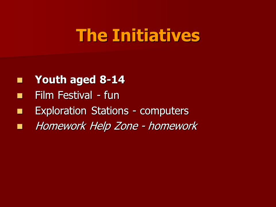 The Initiatives Youth aged 8-14 Youth aged 8-14 Film Festival - fun Film Festival - fun Exploration Stations - computers Exploration Stations - comput