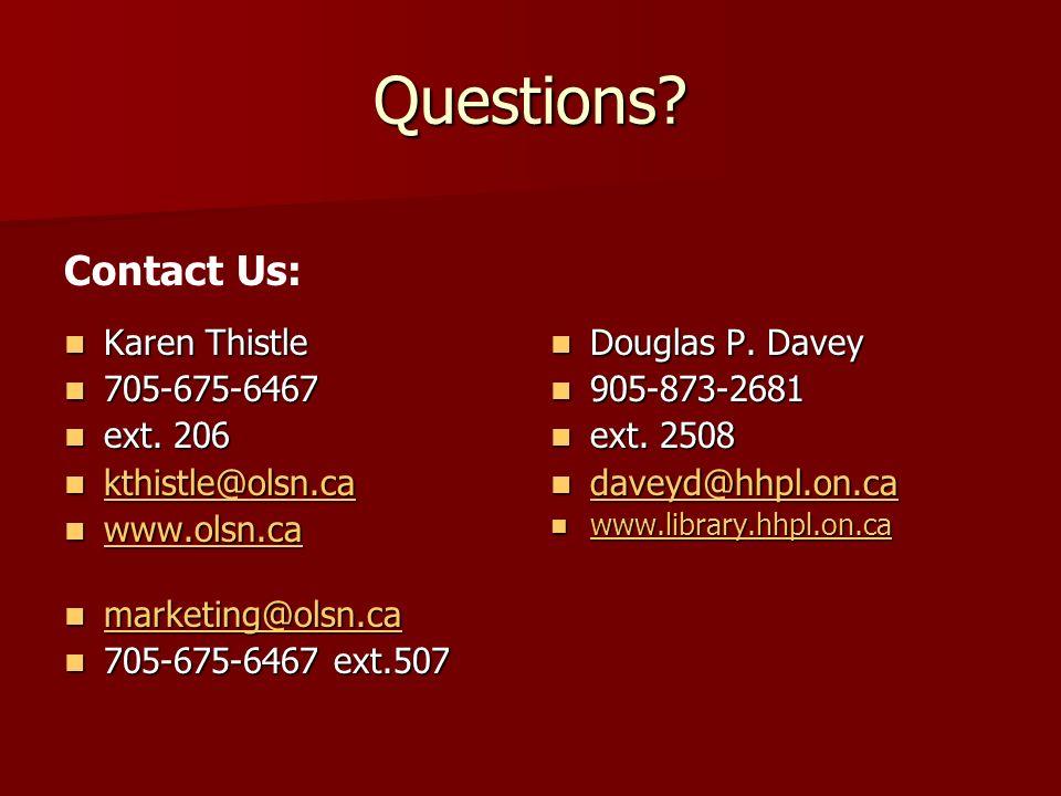 Questions. Karen Thistle Karen Thistle 705-675-6467 705-675-6467 ext.