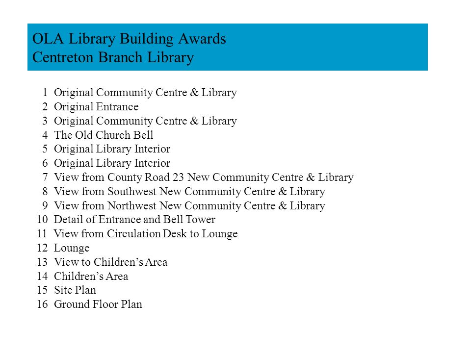 OLA Library Building Awards Centreton Branch Library 1 Original Community Centre & Library 2 Original Entrance 3 Original Community Centre & Library 4