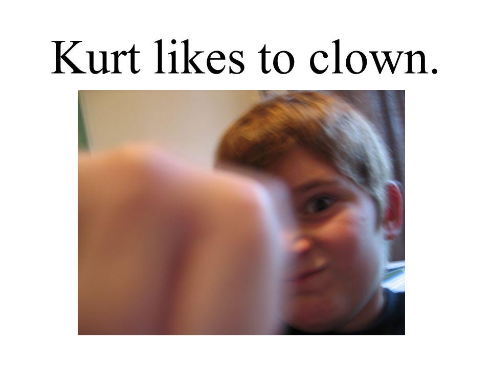 Kurt likes to clown.