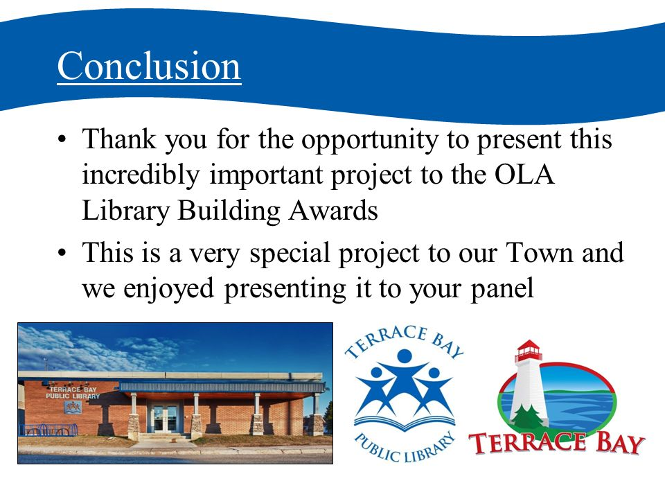 Conclusion Thank you for the opportunity to present this incredibly important project to the OLA Library Building Awards This is a very special project to our Town and we enjoyed presenting it to your panel