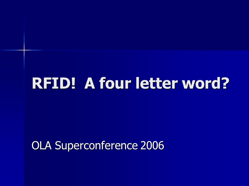 RFID! A four letter word? OLA Superconference 2006