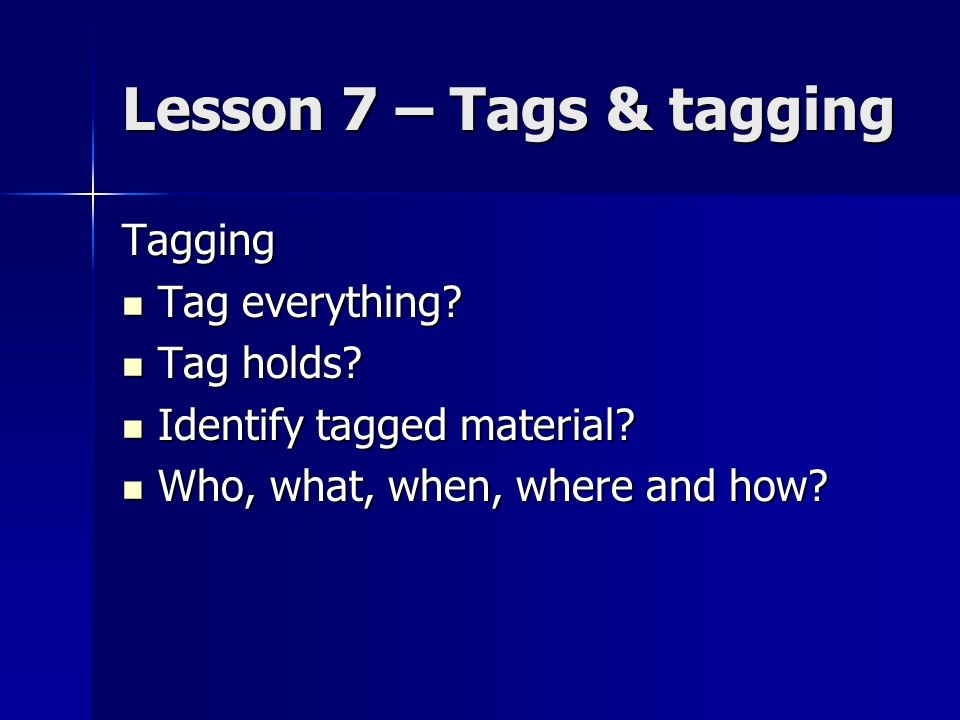 Lesson 7 – Tags & tagging Tagging Tag everything. Tag everything.
