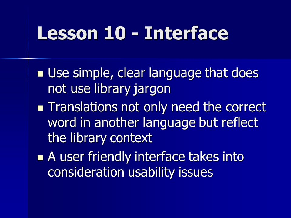 Lesson 10 - Interface Use simple, clear language that does not use library jargon Use simple, clear language that does not use library jargon Translat