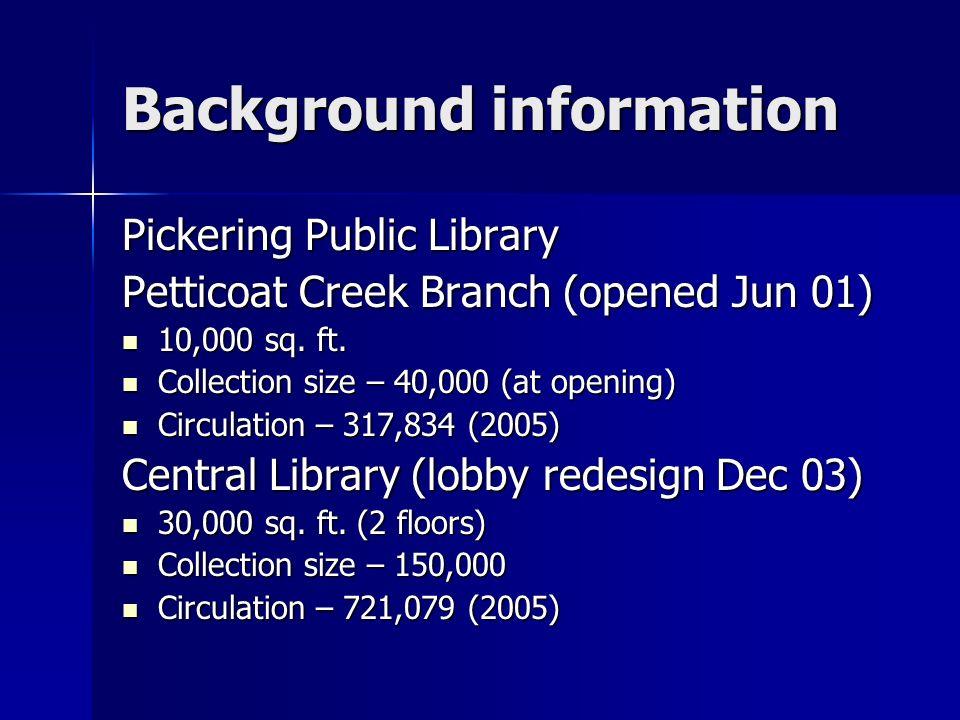Background information Pickering Public Library Petticoat Creek Branch (opened Jun 01) 10,000 sq.