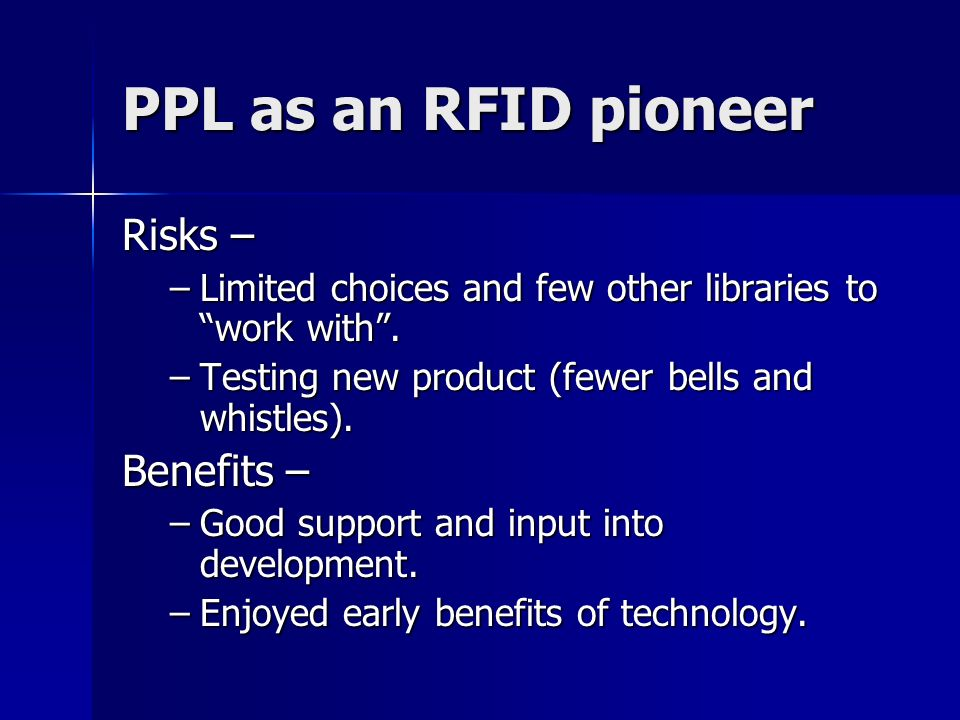 PPL as an RFID pioneer Risks – –Limited choices and few other libraries to work with.