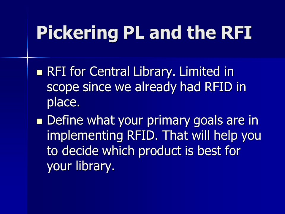 Pickering PL and the RFI RFI for Central Library. Limited in scope since we already had RFID in place. RFI for Central Library. Limited in scope since