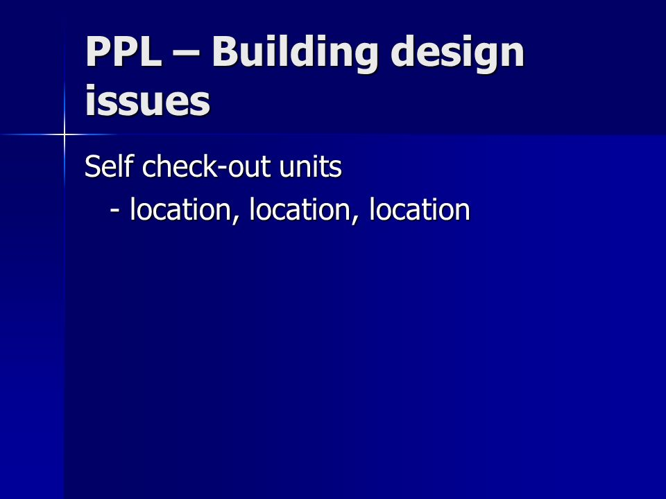 PPL – Building design issues Self check-out units - location, location, location