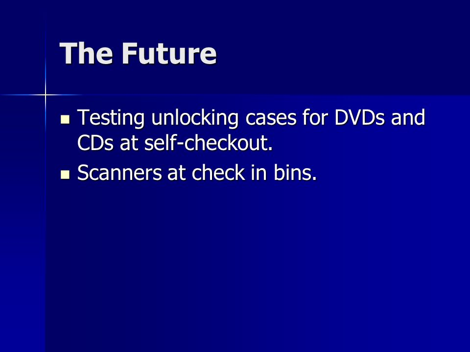 The Future Testing unlocking cases for DVDs and CDs at self-checkout. Testing unlocking cases for DVDs and CDs at self-checkout. Scanners at check in