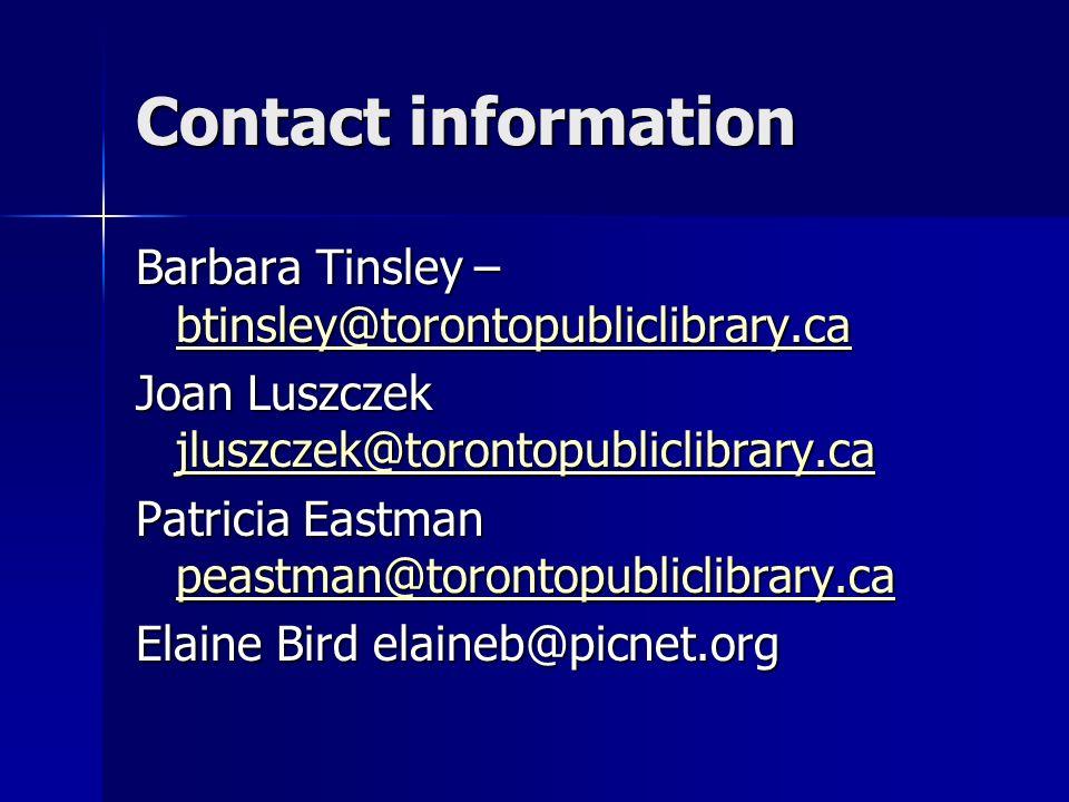 Contact information Barbara Tinsley – btinsley@torontopubliclibrary.ca btinsley@torontopubliclibrary.ca Joan Luszczek jluszczek@torontopubliclibrary.ca jluszczek@torontopubliclibrary.ca Patricia Eastman peastman@torontopubliclibrary.ca peastman@torontopubliclibrary.ca Elaine Bird elaineb@picnet.org