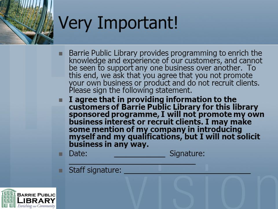 Very Important! Barrie Public Library provides programming to enrich the knowledge and experience of our customers, and cannot be seen to support any
