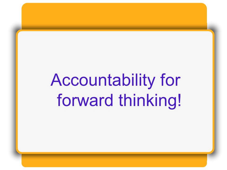 Accountability for forward thinking!