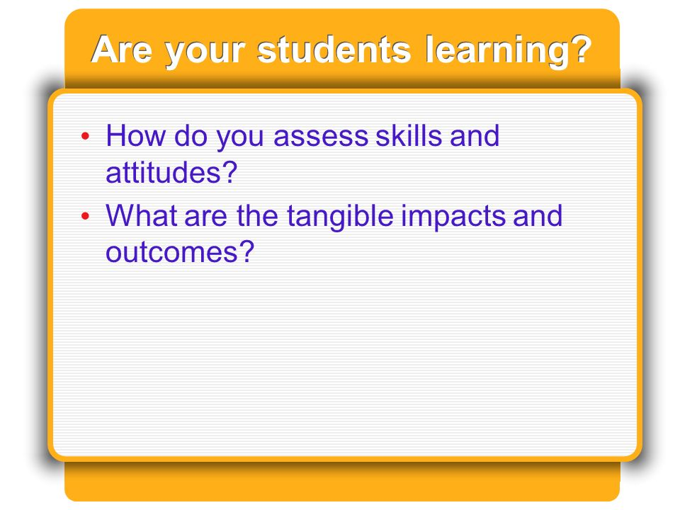 Are your students learning. How do you assess skills and attitudes.