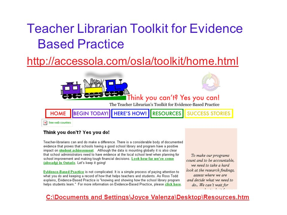 Teacher Librarian Toolkit for Evidence Based Practice http://accessola.com/osla/toolkit/home.html C:\Documents and Settings\Joyce Valenza\Desktop\Resources.htm