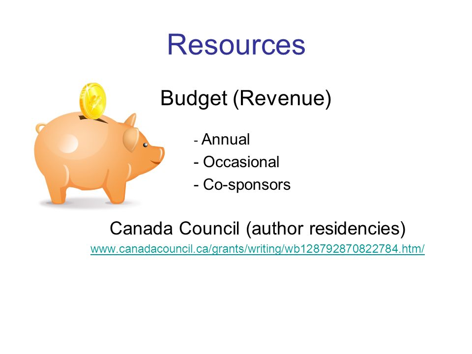 Resources Budget (Revenue) - Annual - Occasional - Co-sponsors Canada Council (author residencies) www.canadacouncil.ca/grants/writing/wb128792870822784.htm/