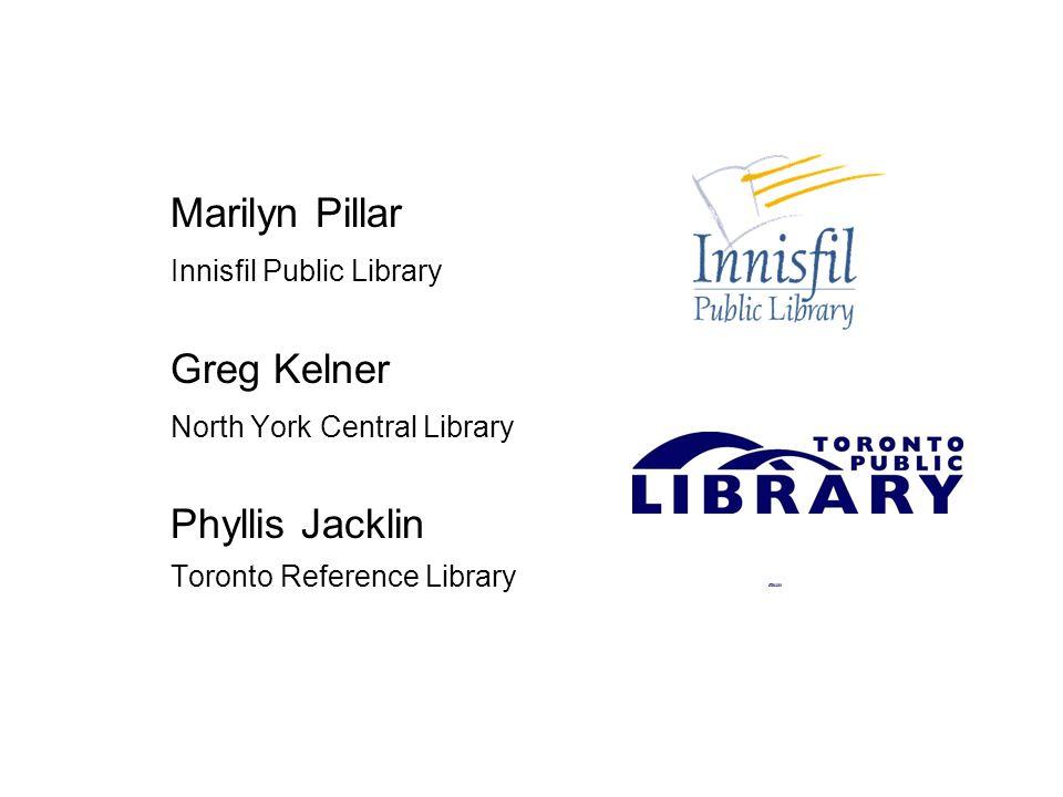 Marilyn Pillar Innisfil Public Library Greg Kelner North York Central Library Phyllis Jacklin Toronto Reference Library