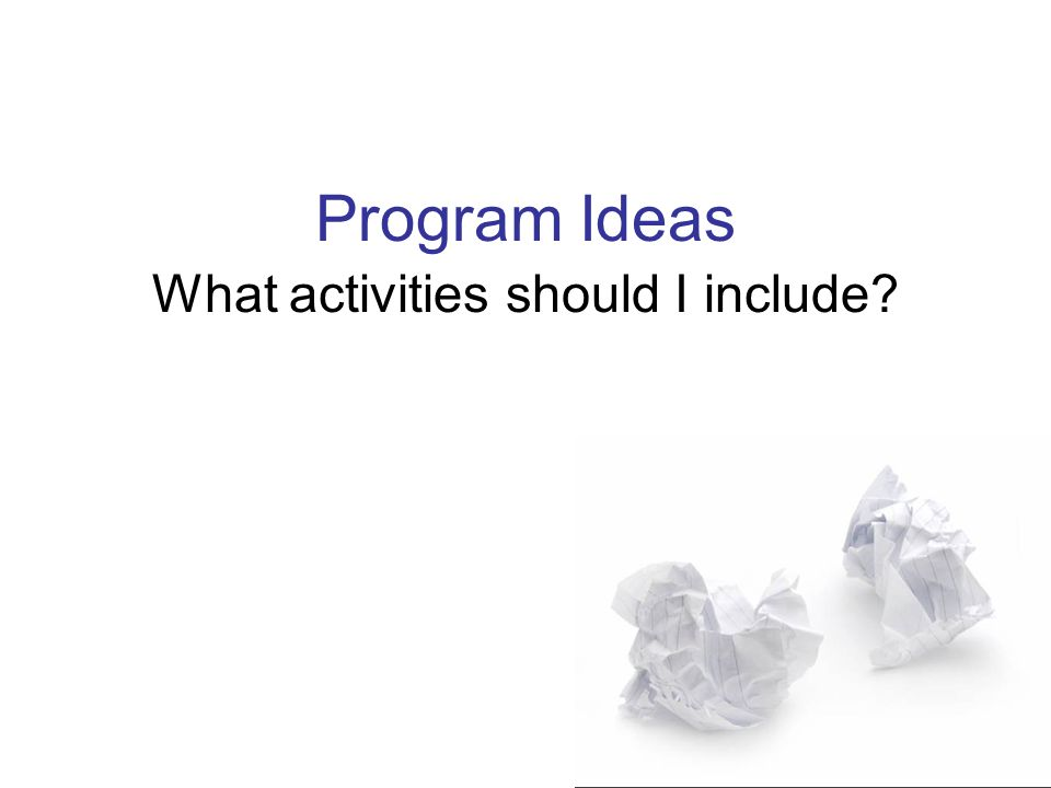 Program Ideas What activities should I include