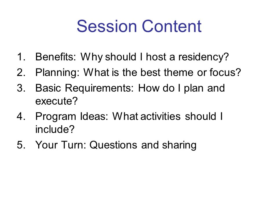 Session Content 1.Benefits: Why should I host a residency.