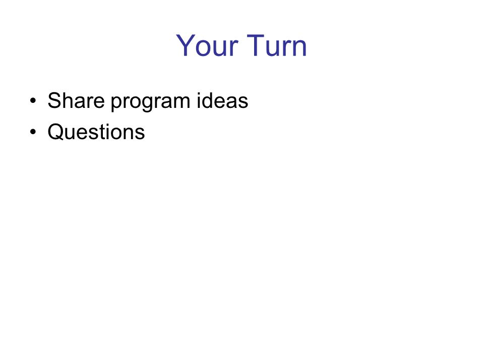 Your Turn Share program ideas Questions