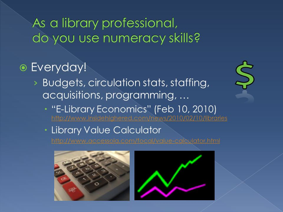 Everyday! Budgets, circulation stats, staffing, acquisitions, programming, … E-Library Economics (Feb 10, 2010) http://www.insidehighered.com/news/201