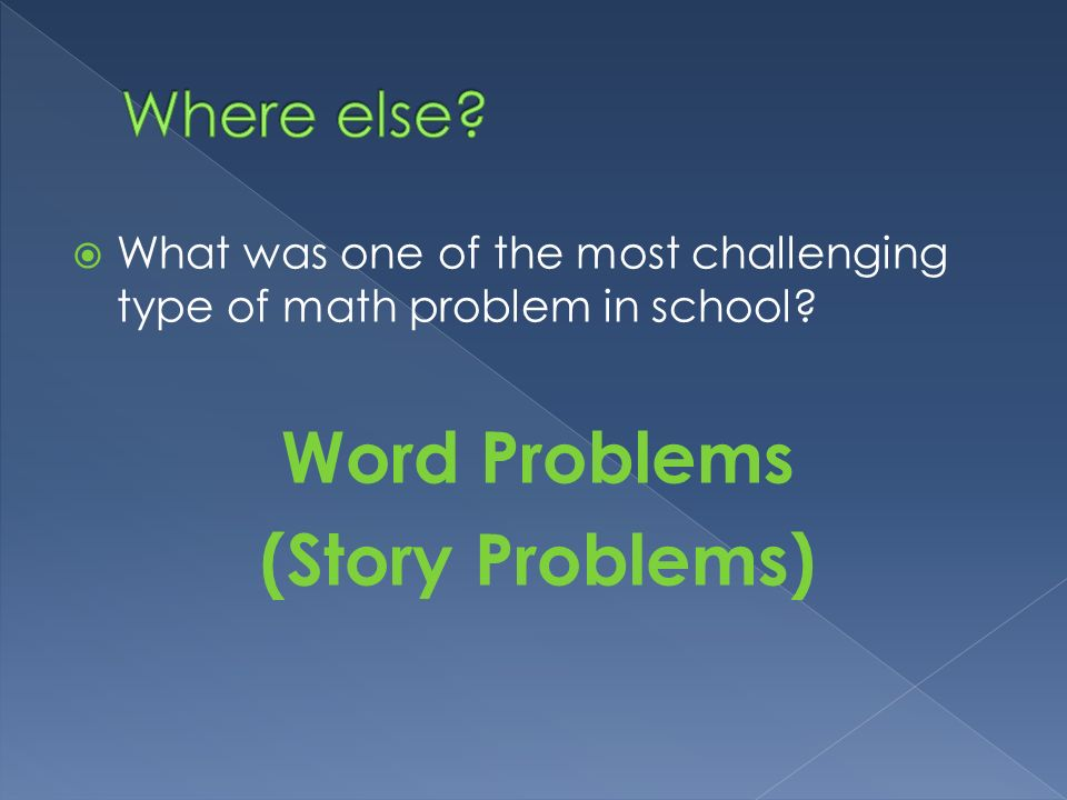 What was one of the most challenging type of math problem in school? Word Problems (Story Problems)