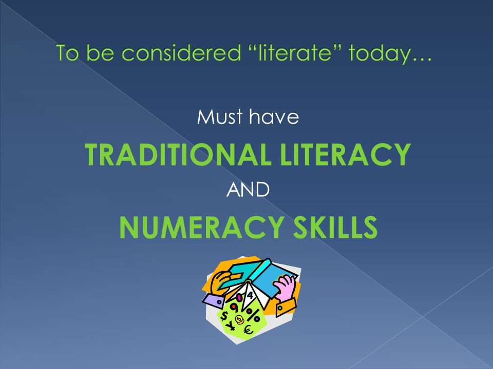 Must have TRADITIONAL LITERACY AND NUMERACY SKILLS