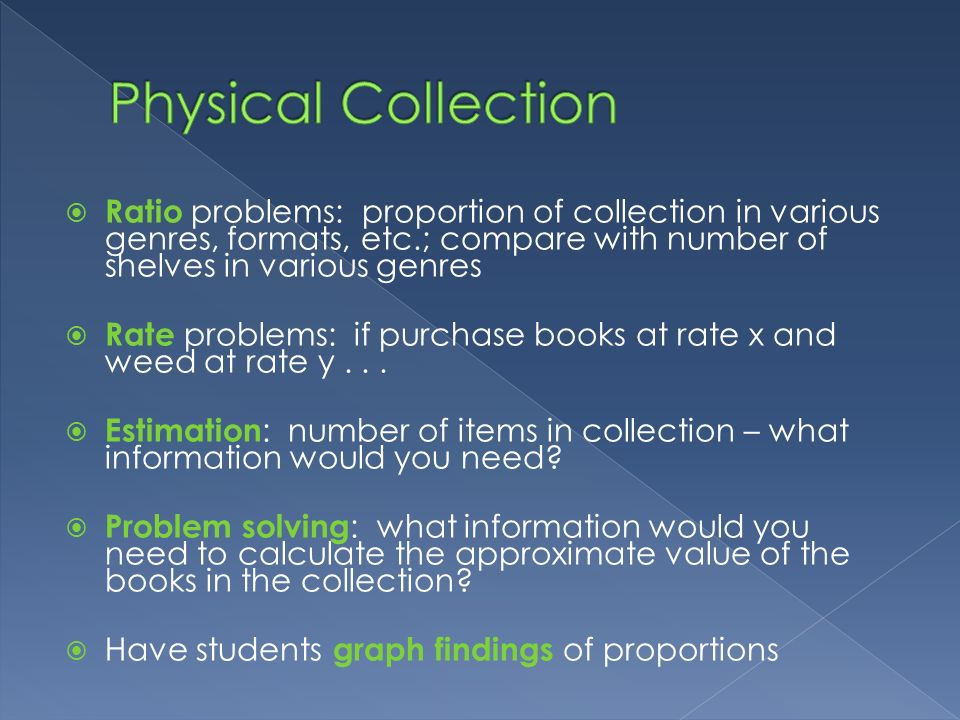 Ratio problems: proportion of collection in various genres, formats, etc.; compare with number of shelves in various genres Rate problems: if purchase