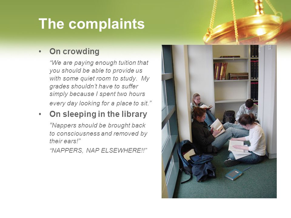 The complaints On crowding We are paying enough tuition that you should be able to provide us with some quiet room to study.