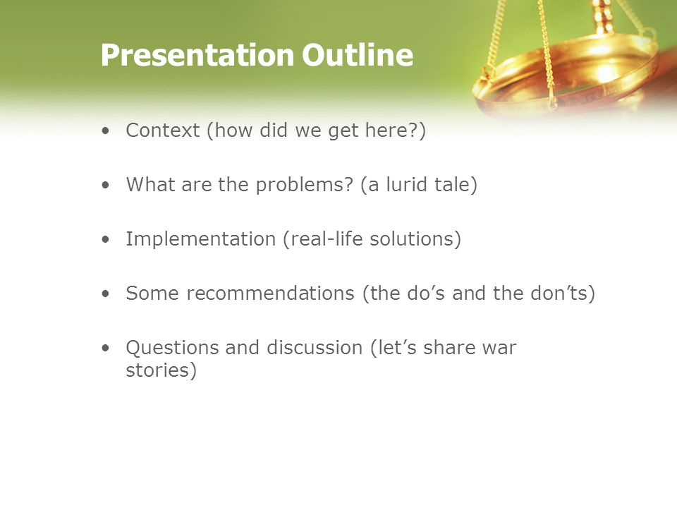 Presentation Outline Context (how did we get here?) What are the problems? (a lurid tale) Implementation (real-life solutions) Some recommendations (t