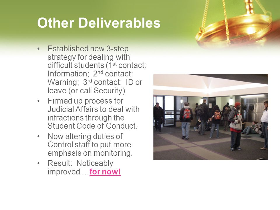 Other Deliverables Established new 3-step strategy for dealing with difficult students (1 st contact: Information; 2 nd contact: Warning; 3 rd contact