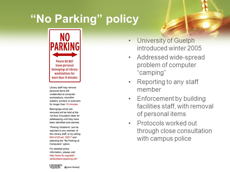 No Parking policy University of Guelph introduced winter 2005 Addressed wide-spread problem of computer camping Reporting to any staff member Enforcem