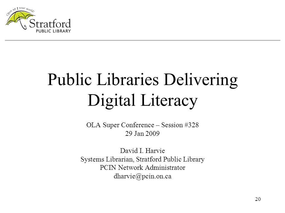 20 Public Libraries Delivering Digital Literacy OLA Super Conference – Session #328 29 Jan 2009 David I.
