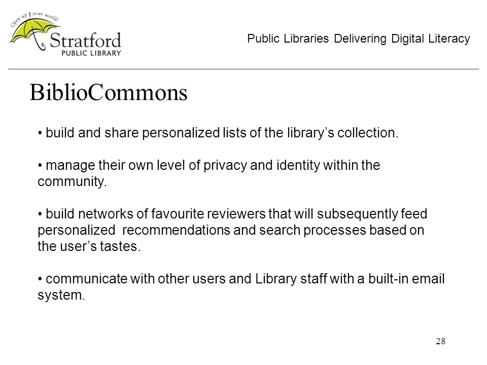 28 BiblioCommons Public Libraries Delivering Digital Literacy build and share personalized lists of the librarys collection.