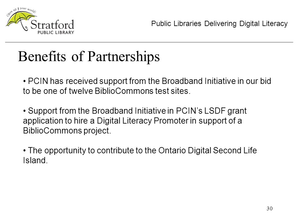30 Benefits of Partnerships Public Libraries Delivering Digital Literacy PCIN has received support from the Broadband Initiative in our bid to be one of twelve BiblioCommons test sites.