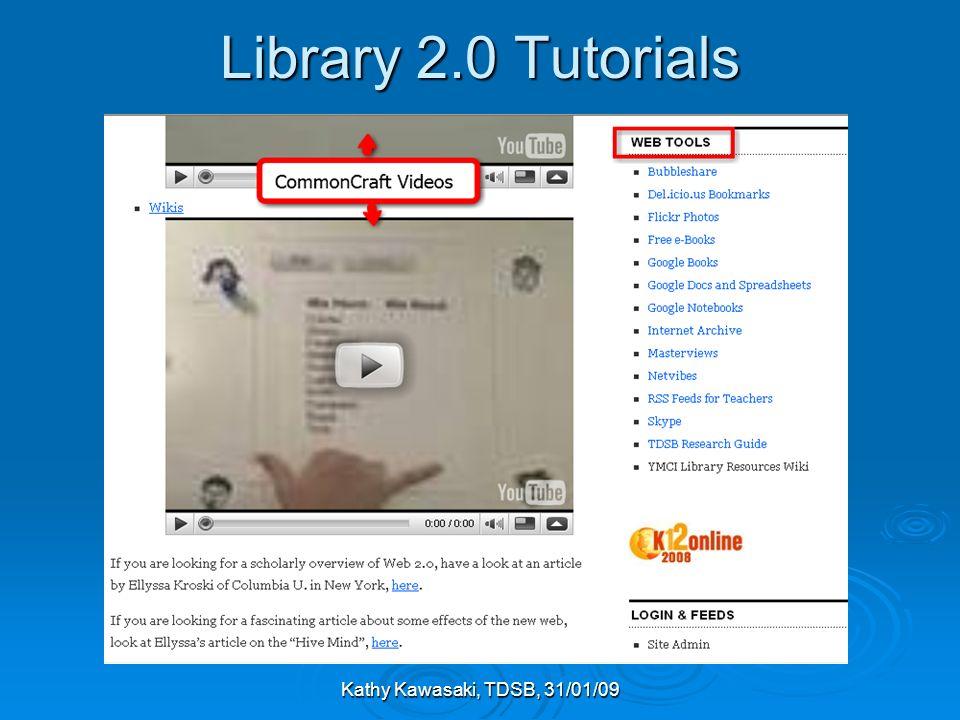 Kathy Kawasaki, TDSB, 31/01/09 Library 2.0 Tutorials