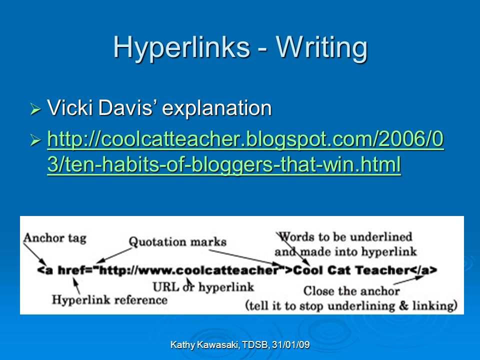 Kathy Kawasaki, TDSB, 31/01/09 Hyperlinks - Writing Vicki Davis explanation Vicki Davis explanation http://coolcatteacher.blogspot.com/2006/0 3/ten-ha
