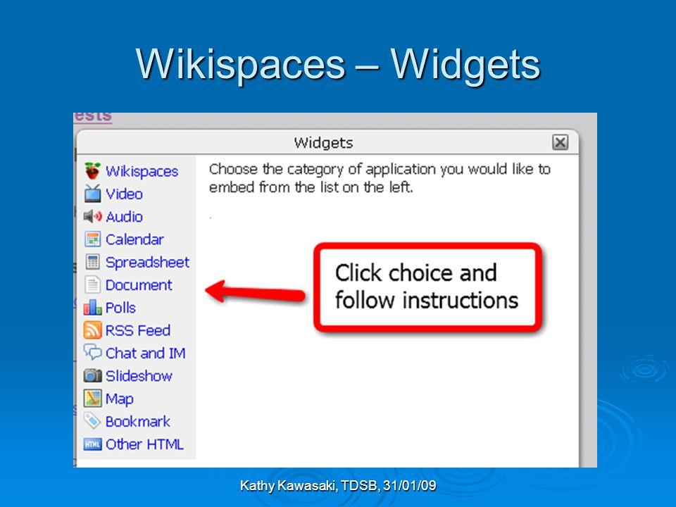Kathy Kawasaki, TDSB, 31/01/09 Wikispaces – Widgets
