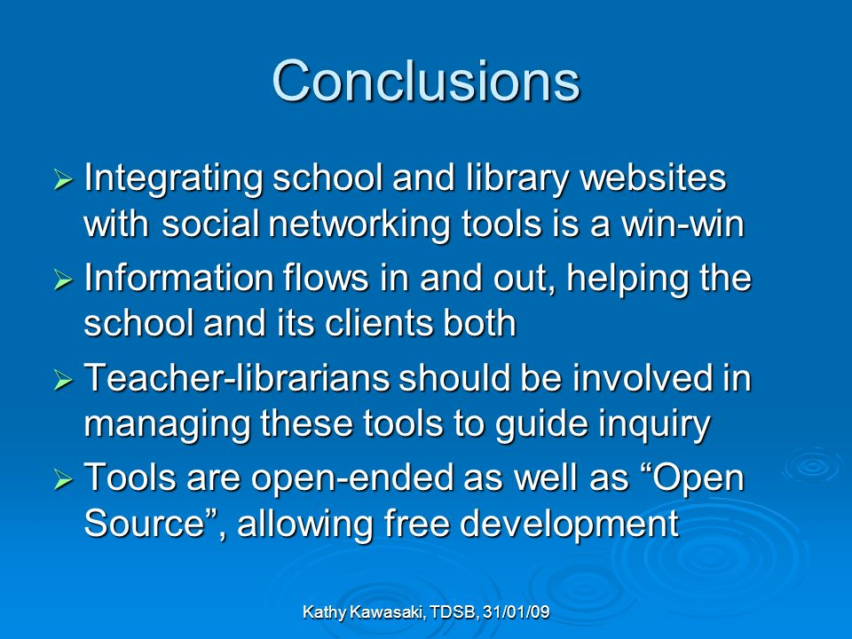 Kathy Kawasaki, TDSB, 31/01/09 Conclusions Integrating school and library websites with social networking tools is a win-win Integrating school and li