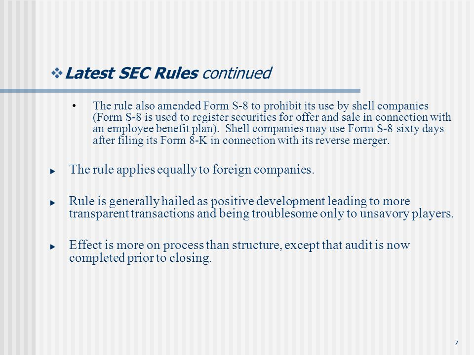 77 Latest SEC Rules continued The rule also amended Form S-8 to prohibit its use by shell companies (Form S-8 is used to register securities for offer and sale in connection with an employee benefit plan).