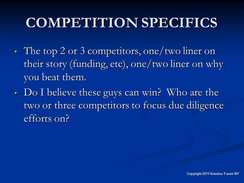 COMPETITION SPECIFICS The top 2 or 3 competitors, one/two liner on their story (funding, etc), one/two liner on why you beat them.