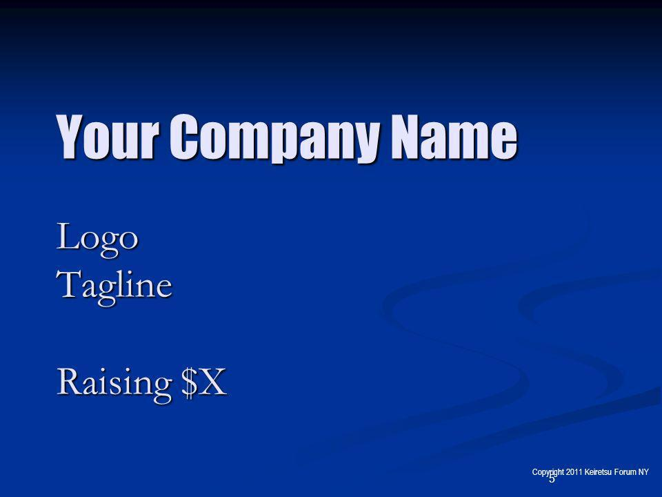5 Your Company Name Logo Tagline Raising $X Copyright 2011 Keiretsu Forum NY