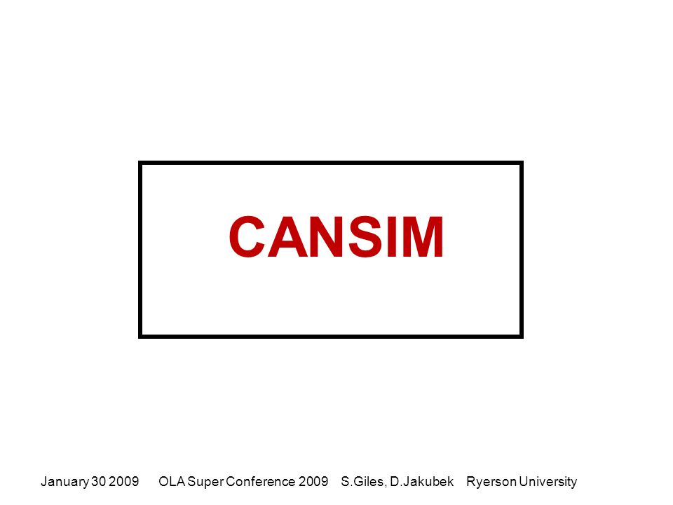 CANSIM January 30 2009OLA Super Conference 2009 S.Giles, D.Jakubek Ryerson University