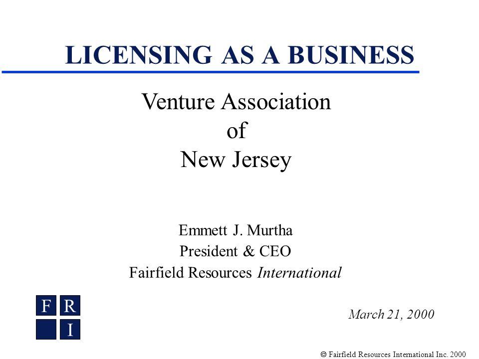 Fairfield Resources International Inc. 2000 LICENSING AS A BUSINESS Emmett J.