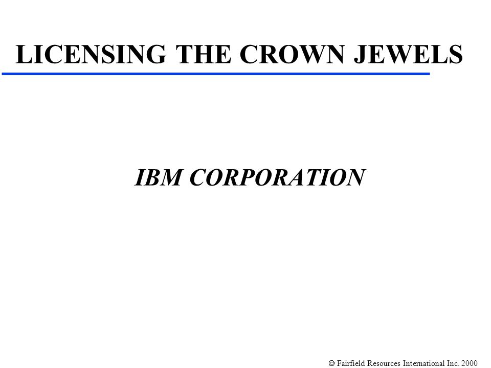 Fairfield Resources International Inc. 2000 IBM CORPORATION LICENSING THE CROWN JEWELS