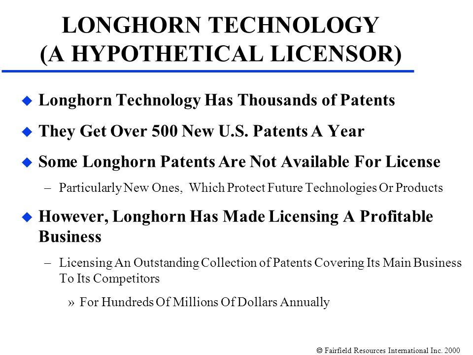 Fairfield Resources International Inc. 2000 u Longhorn Technology Has Thousands of Patents u They Get Over 500 New U.S. Patents A Year u Some Longhorn